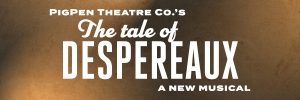 PigPen Theatre Co.'s The Tale of Despereaux: A New Musical