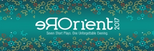 ReOrient 2017 Festival of Short Plays